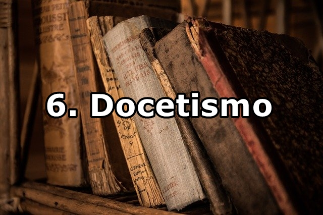 6. Docetismo