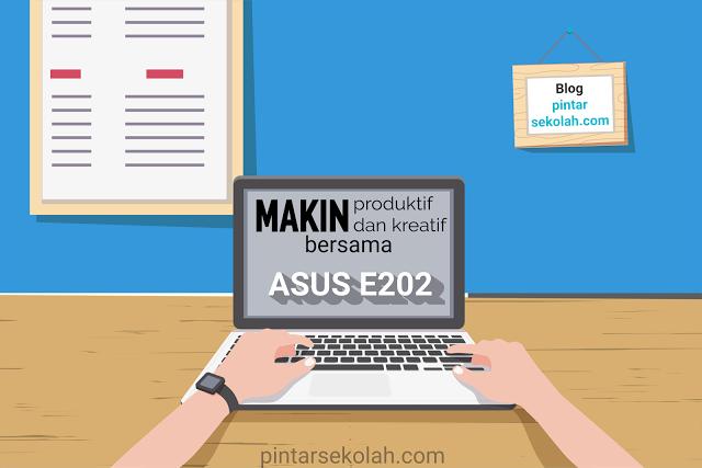 Makin Produktif dan Kreatif Bersama ASUS E202 Pintar Sekolah