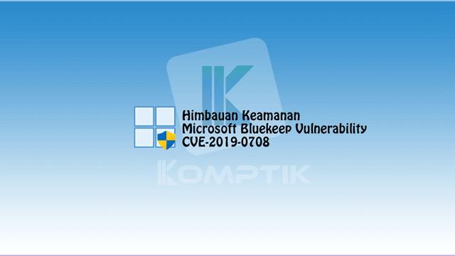 Himbauan Keamanan Microsoft Bluekeep Vulnerability CVE-2019-0708