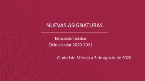 NUEVAS ASIGNATURAS Educación básica Ciclo escolar 2020-2021