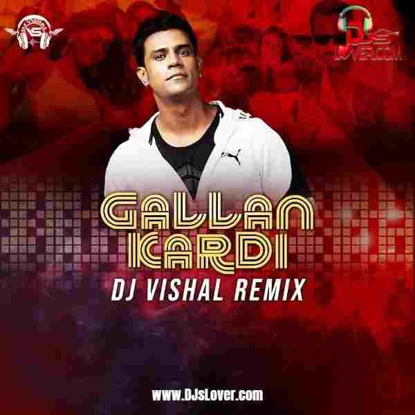 Gallan Kardi Remix DJ Vishal mp3 download