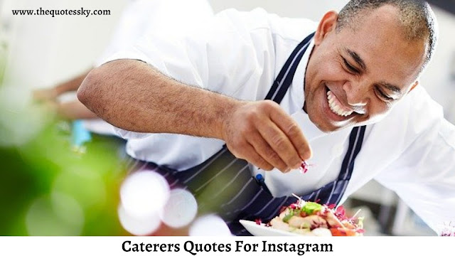 181+ Catering Quotes For Instagram [ 2021 ] Also Catering Captions