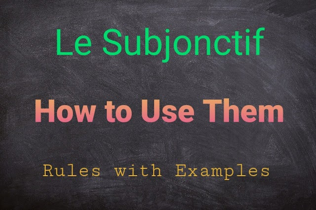 Le Subjonctif ( Subjunctive in french): complete guide