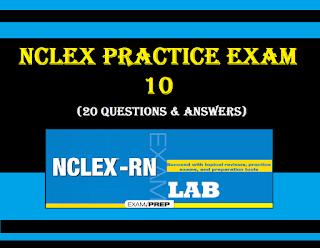http://www.nclexrnlab.com/2016/08/nclex-practice-exam-10-20-questions.html