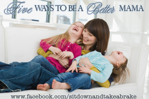 Five Ways To Be a Better Mama