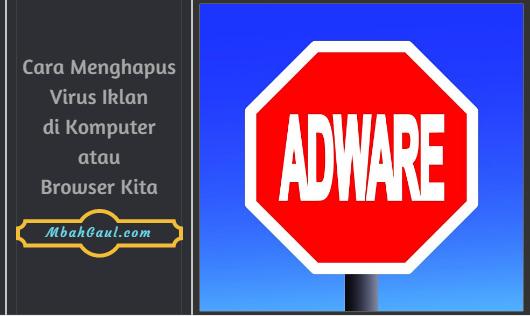 Cara Menghapus Virus Iklan di Komputer atau Browser Kita