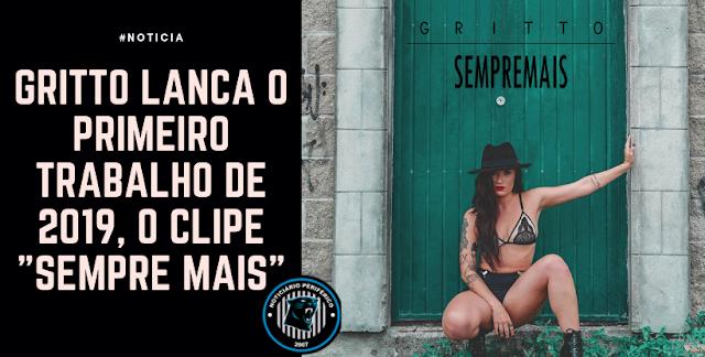 """GRITTO lança o primeiro trabalho de 2019, o clipe """"Sempre Mais"""""""
