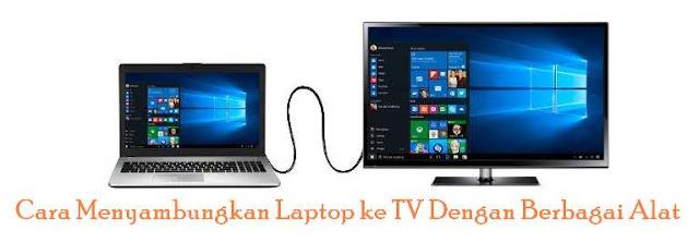 Cara Menyambungkan Laptop ke TV Dengan Berbagai Alat