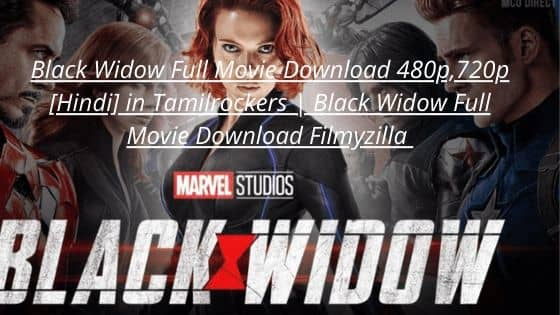 Black Widow Full Movie Download 480p,720p [Hindi] in Tamilrockers | Black Widow Full Movie Download Filmyzilla