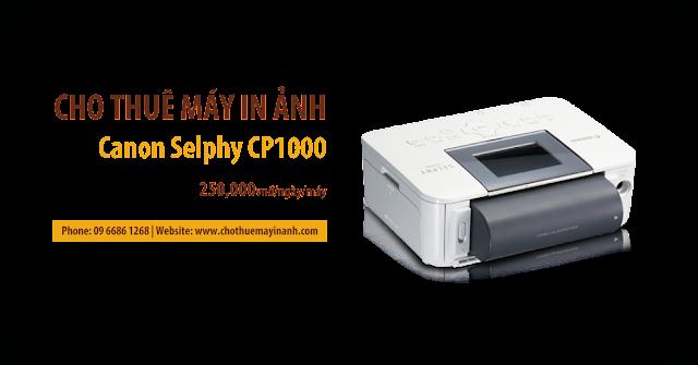 cho thuê máy in ảnh canon selphy CP1000
