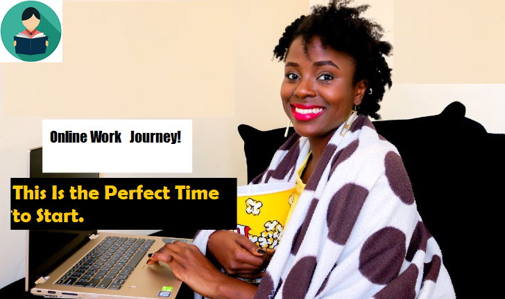 This Is the Perfect Time to Start Your Online Work Journey!