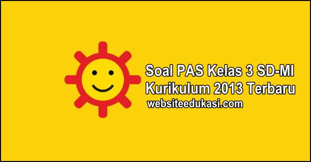 Soal PAS Kelas 3 Kurikulum 2013 Tahun 2019/2020