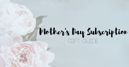 Mother's Day Subscription Gift Guide