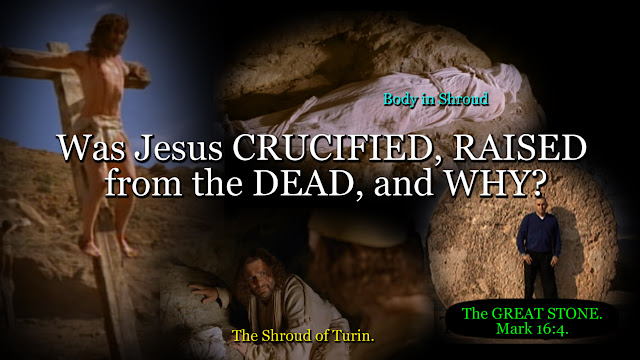 Was Jesus CRUCIFIED, RAISED from the DEAD, and WHY