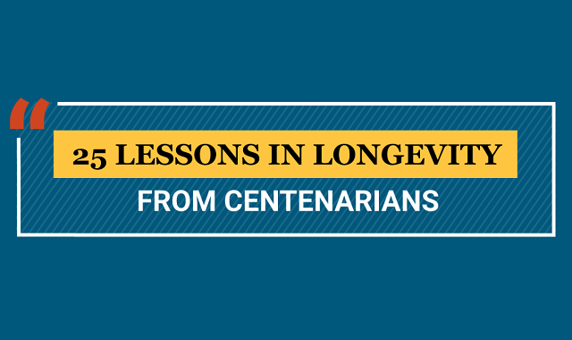 25 Lessons in Longevity from Centenarians