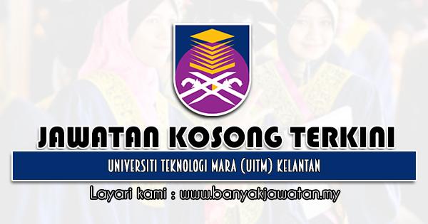 Jawatan Kosong 2021 di Universiti Teknologi Mara (UiTM) Kelantan