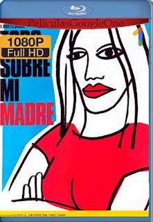 Todo Sobre Mi Madre[1999] [1080p BRrip] [Castellano] [GoogleDrive] LaChapelHD