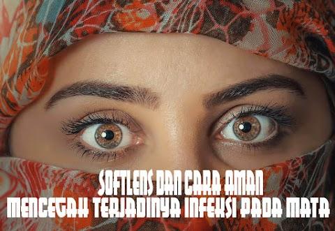 Softlens dan Cara Aman Mencegah Terjadinya Infeksi Pada Mata