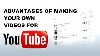 Advantages to Making Your Own YouTube Videos