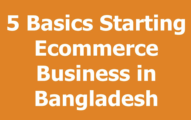5 Basics Starting an Ecommerce Business in Bangladesh
