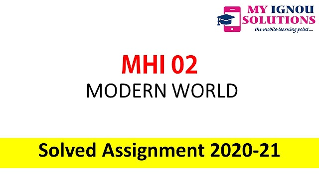 MHI 02 MODERN WORLD  Solved Assignment 2020-21