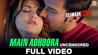 Sexy Video Song Main Adhoora from movie Beiimaan Love HD Video watch Online