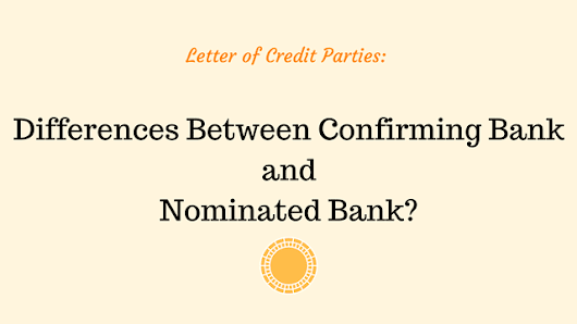 What are the Differences Between Confirming Bank and Nominated Bank?