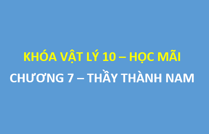 [HOCMAI] Chương 7 - Khóa vật lý 10