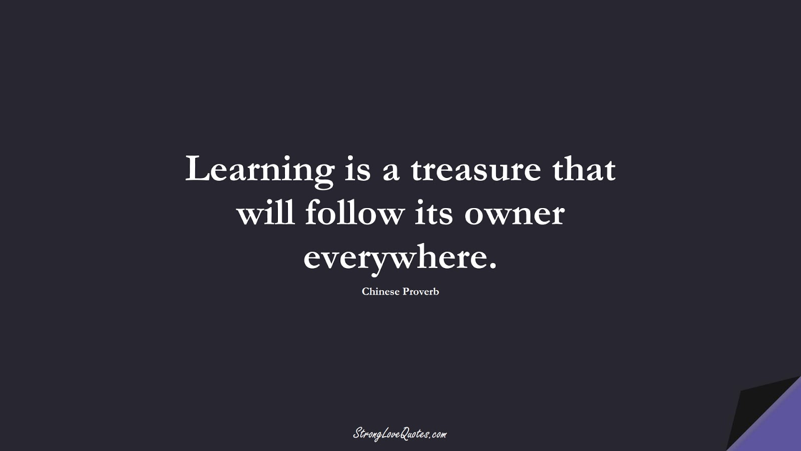Learning is a treasure that will follow its owner everywhere. (Chinese Proverb);  #LearningQuotes