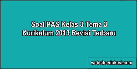 Soal PAS Kelas 3 Tema 3 Kurikulum 2013 Tahun 2019/2020