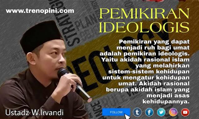 Pemikiran yang dapat menjadi ruh bagi umat adalah pemikiran ideologis. Yaitu akidah rasional islam yang melahirkan sistem-sistem kehidupan untuk mengatur kehidupan umat. Akidah rasional berupa akidah islam yang menjadi asas kehidupannya.