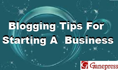 Blogging Tips For Starting A Business
