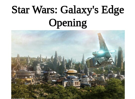 Star Wars: Galaxy's Edge Disneyland Opening Date | Star Wars: Galaxy's Edge |  Disney World