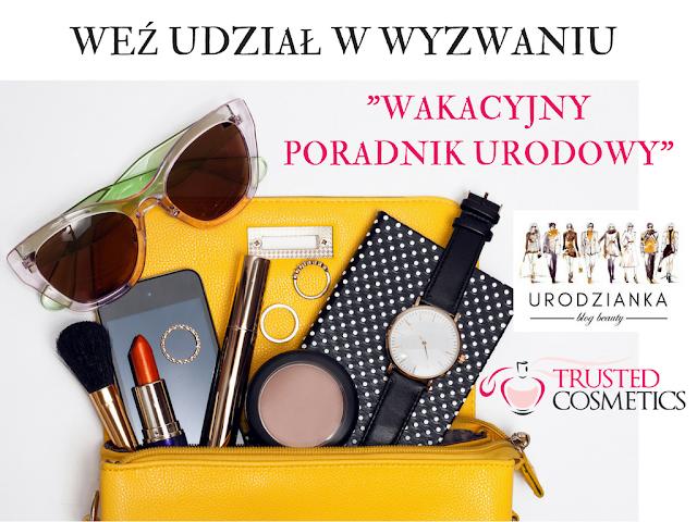 Nowe wyzwanie z redakcją Trusted cosmetics - Wakacyjny Poradnik Urodowy.