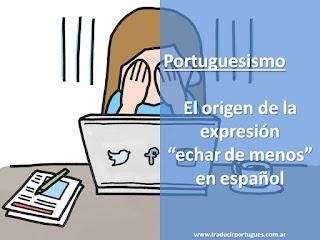 portuguesismos, echad de menos, achar menos, saudade, traducción, portugués, español