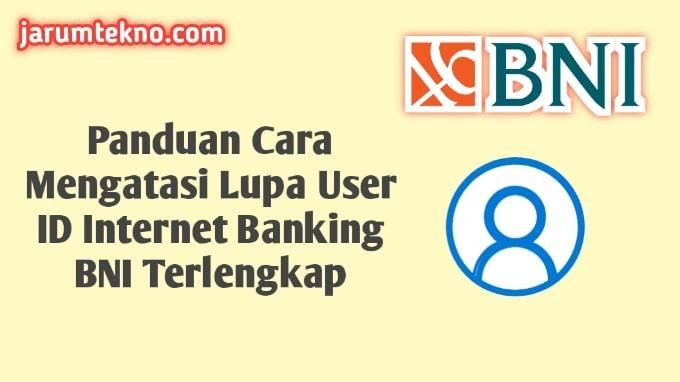 Panduan Cara Mengatasi Lupa User ID Internet Banking BNI Terlengkap