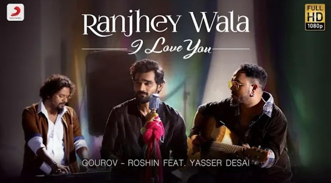Ranjhey Wala I Love You Lyrics | Yasser Desai | Gourov - Roshin |