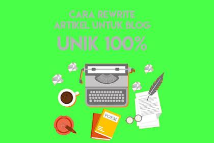 Cara Rewrite Artikel Untuk Blog 100% Unik Dan Benar