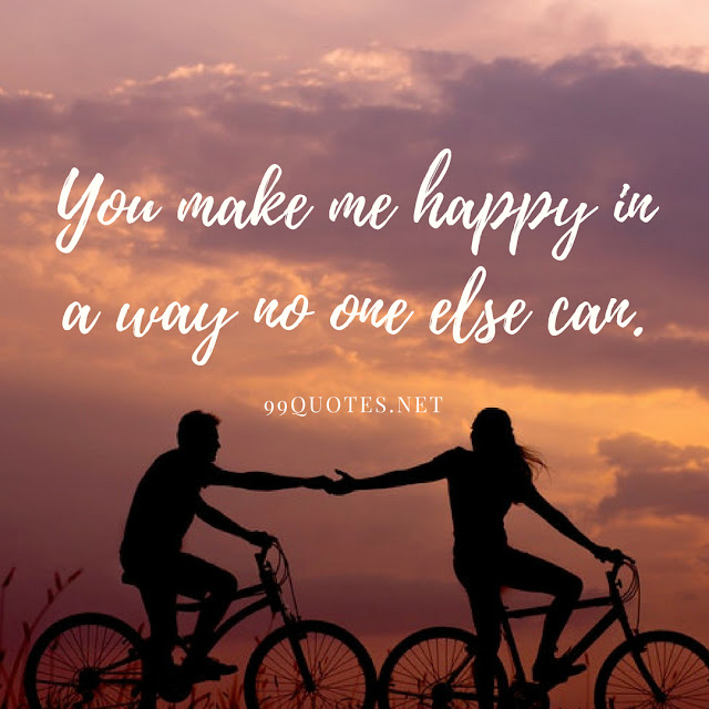 You make me happy in a way no one else can.