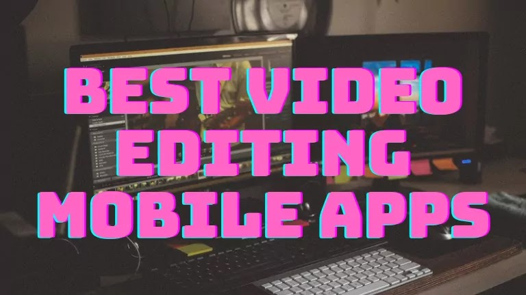 Top 5 Best Video Editing Mobile Apps, Top 5 Best Video Editing Apps For Smartphone in 2021, Best Android Video Editing Apps in 2021, List Of Top 5 Best Video Editing Apps In 2021