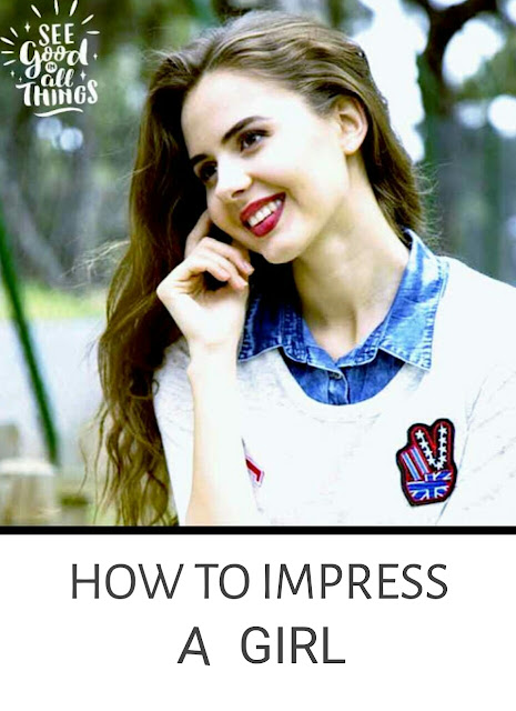 How To Impress A Girl In School/College In English?