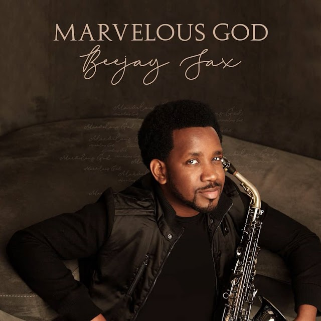 ALBUM: Beejay Sax - Marvelous God (Album For Free Download) ||@beejaysaxbolaji