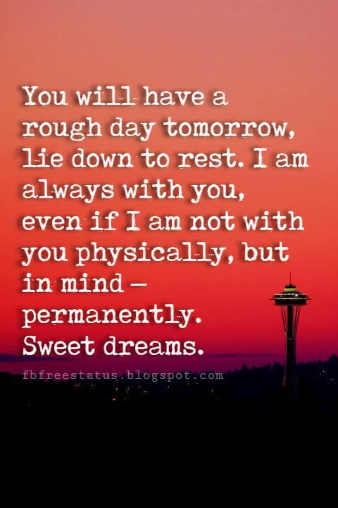 wishes for good night, You will have a rough day tomorrow, lie down to rest. I am always with you, even if I am not with you physically, but in mind – permanently. Sweet dreams.