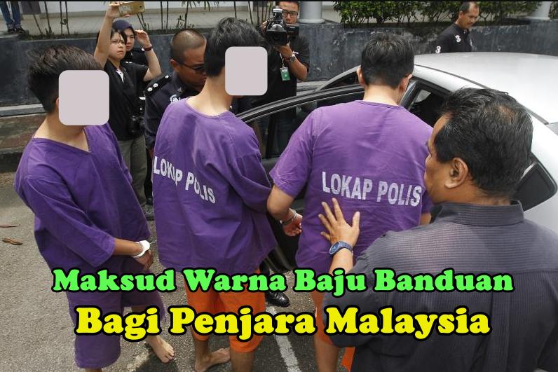 Maksud Sebenar Disebalik Warna Baju Banduan Bagi Penjara Malaysia