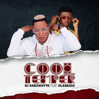 MUSIC: Dj Sarz Whyte Ft Olaskido – Cool Temper