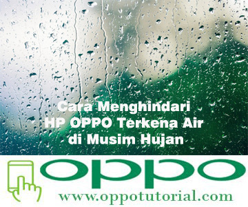 Cara Menghindari HP OPPO Terkena Air di Musim Hujan