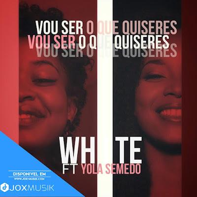 White ft Yola Semedo - Vou Ser o Que Quiseres