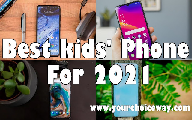 Best kids' Phone For 2021 - Your Choice Way