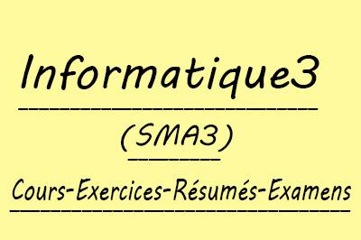 Informatique 3 SMA3 Cours // Td Et Exercices // Résumés // Examens