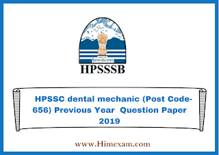 HPSSC dental mechanic (Post Code-656) Previous Year  Question Paper 2019